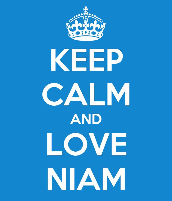 KEEP CALM AND LOVE NIAM