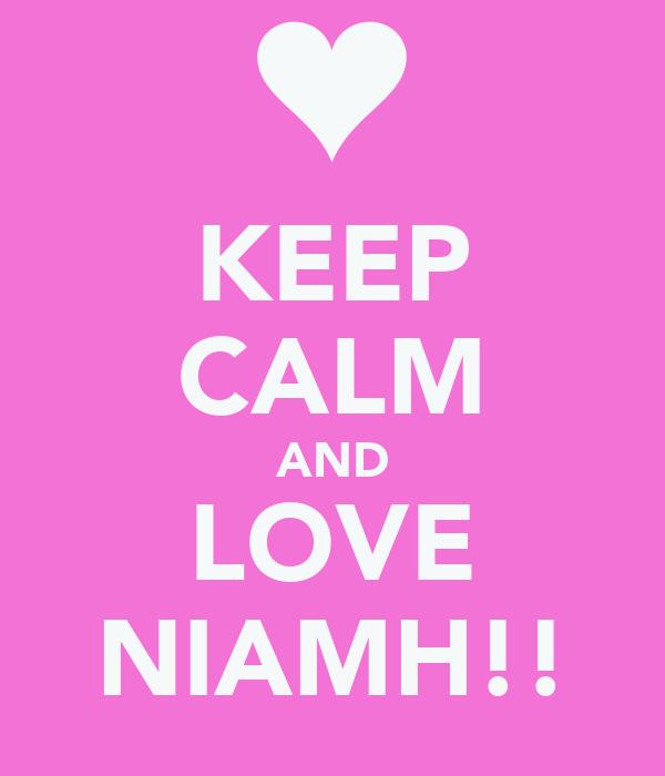 KEEP CALM AND LOVE NIAMH!!