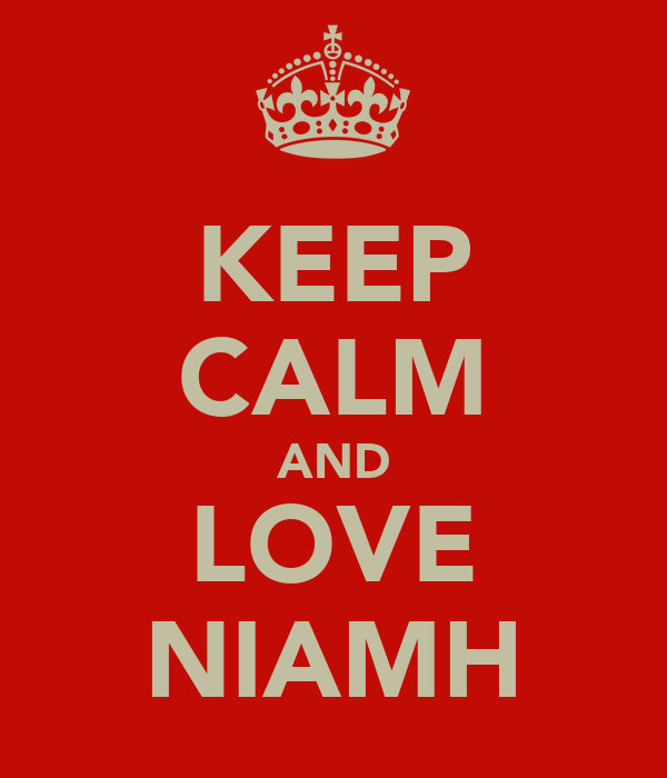 KEEP CALM AND LOVE NIAMH