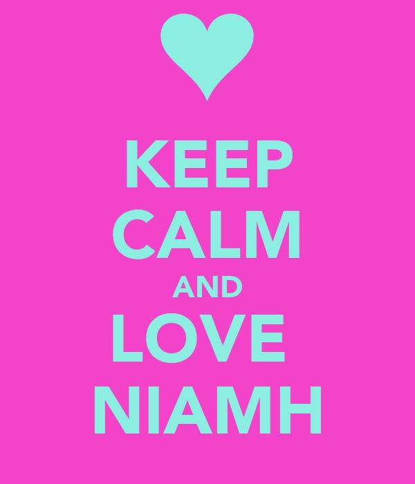 KEEP CALM AND LOVE  NIAMH