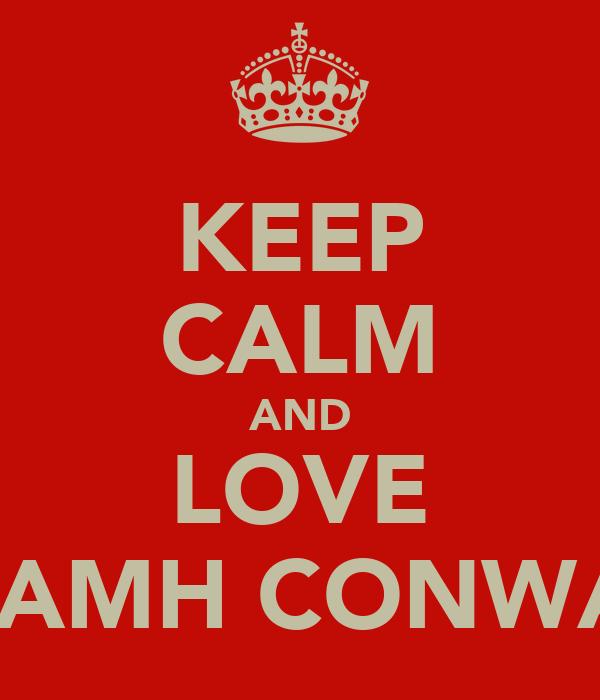KEEP CALM AND LOVE NIAMH CONWAY