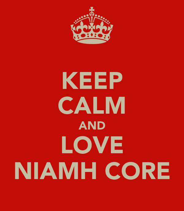 KEEP CALM AND LOVE NIAMH CORE