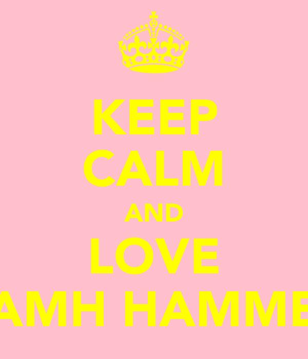 KEEP CALM AND LOVE NIAMH HAMMETT