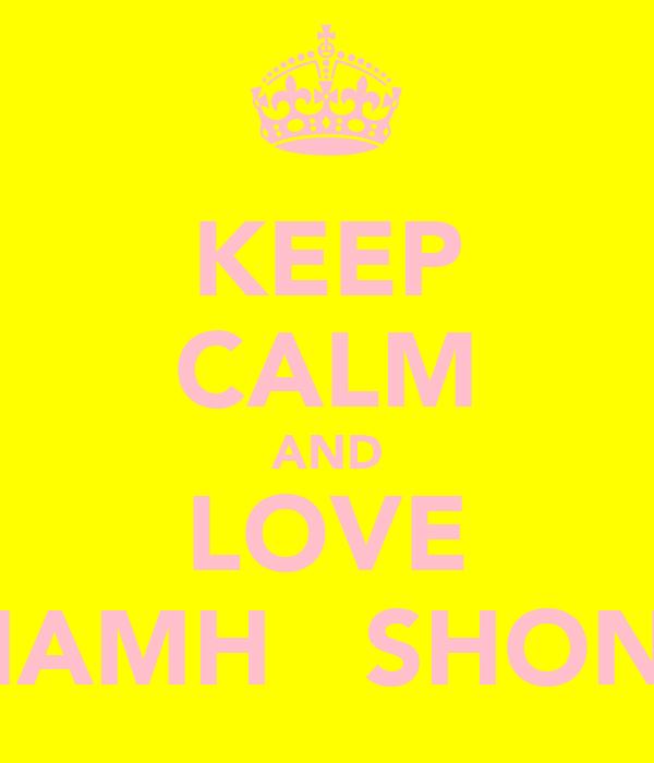 KEEP CALM AND LOVE NIAMH   SHONA