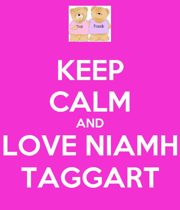 KEEP CALM AND LOVE NIAMH TAGGART