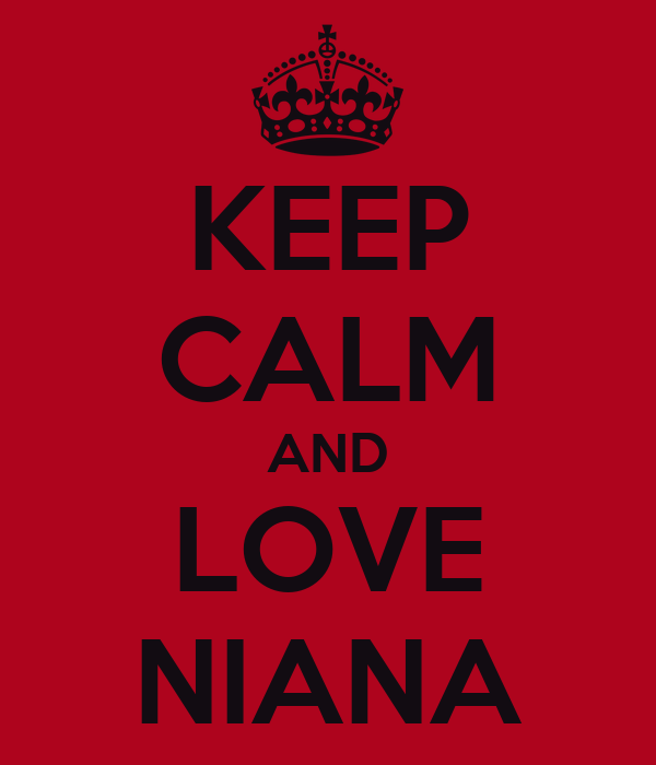 KEEP CALM AND LOVE NIANA