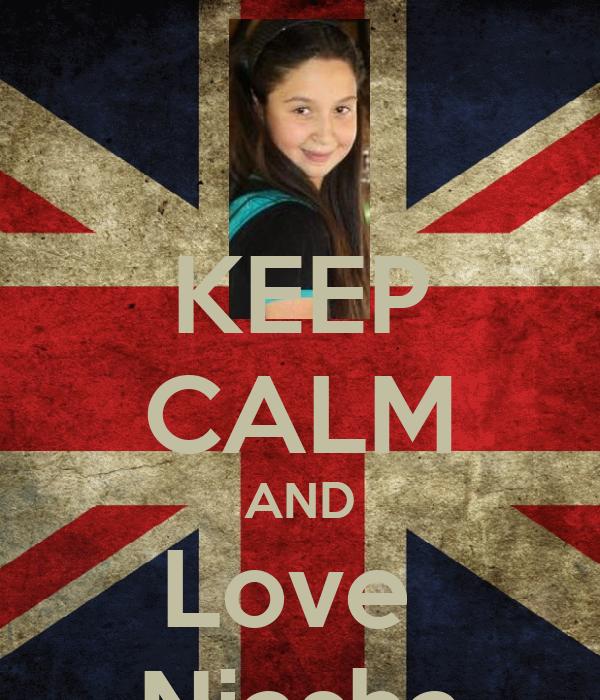 KEEP CALM AND Love  Niasha
