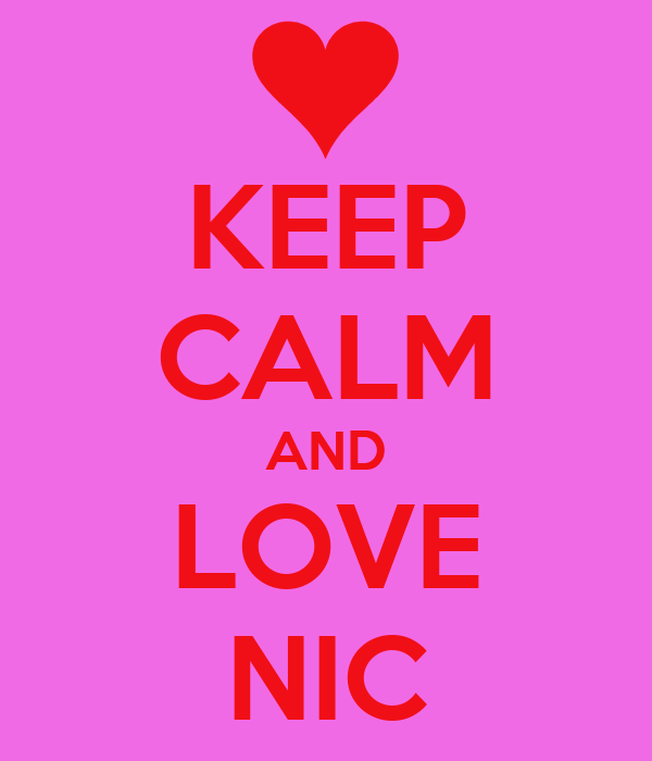 KEEP CALM AND LOVE NIC