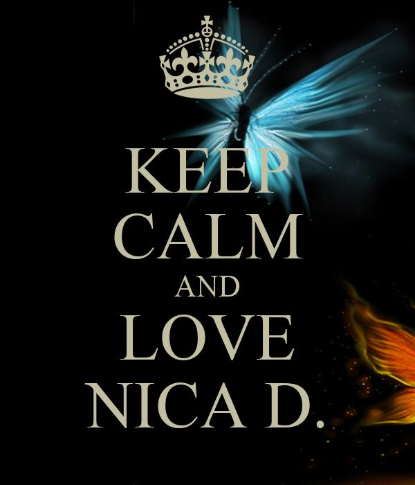 KEEP CALM AND LOVE NICA D.