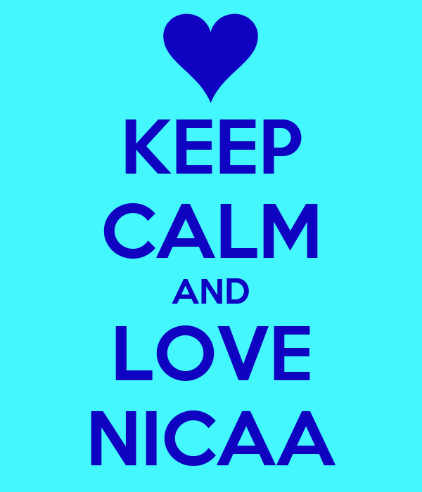 KEEP CALM AND LOVE NICAA