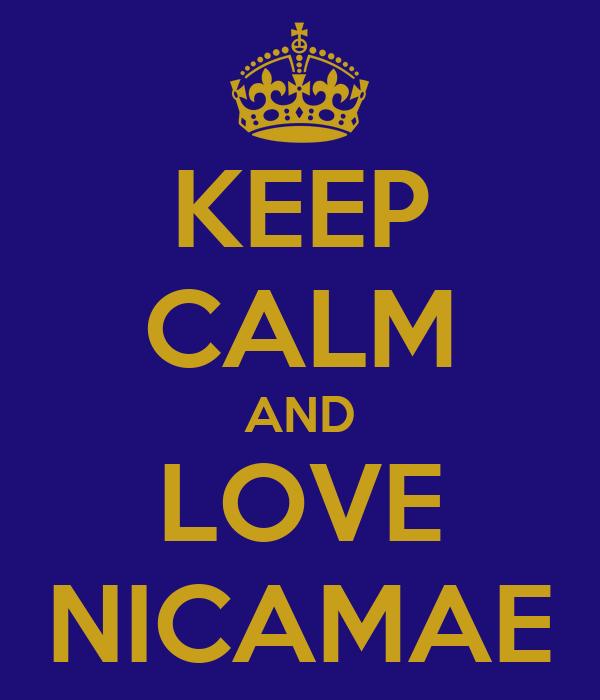 KEEP CALM AND LOVE NICAMAE