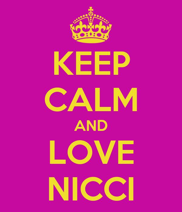 KEEP CALM AND LOVE NICCI
