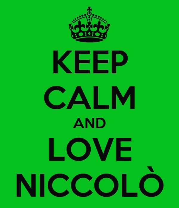 KEEP CALM AND LOVE NICCOLÒ