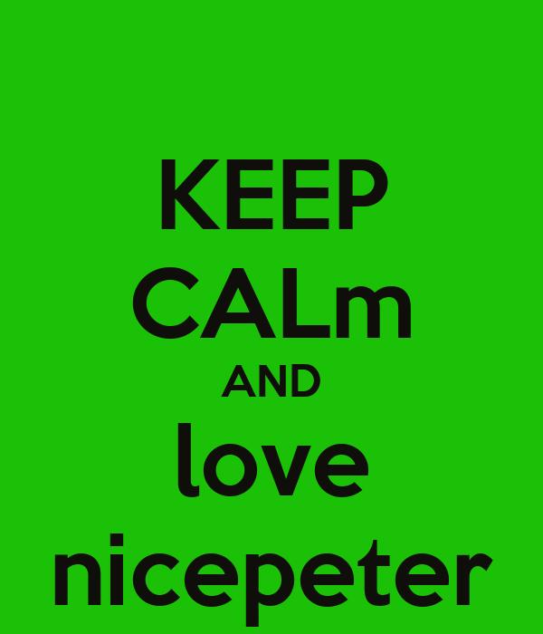 KEEP CALm AND love nicepeter