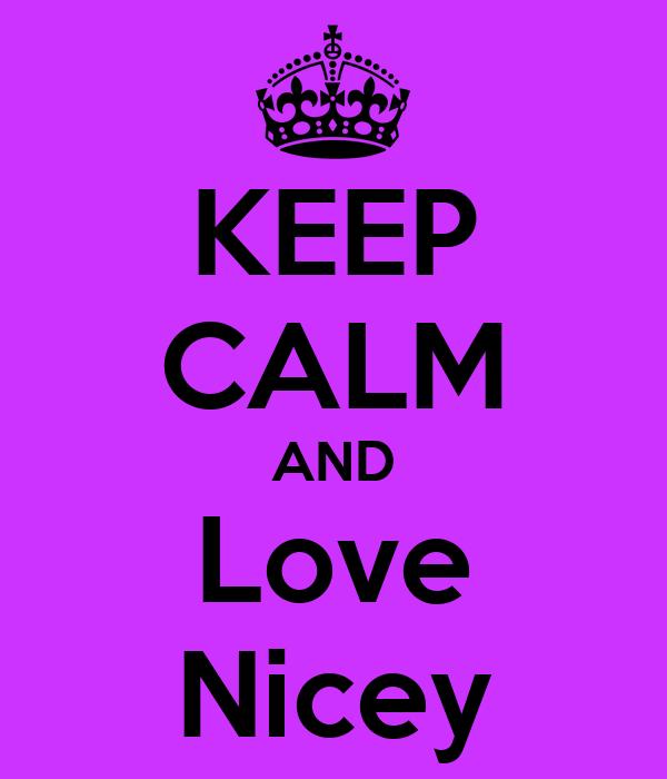 KEEP CALM AND Love Nicey