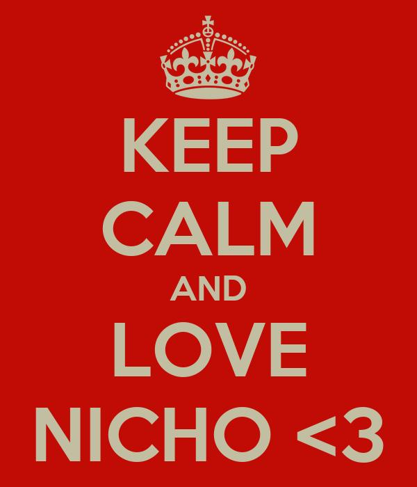 KEEP CALM AND LOVE NICHO <3
