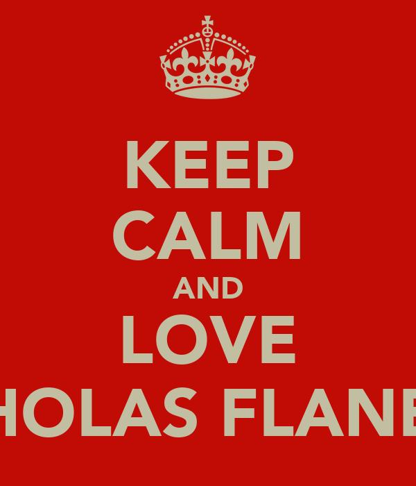 KEEP CALM AND LOVE NICHOLAS FLANEGIN