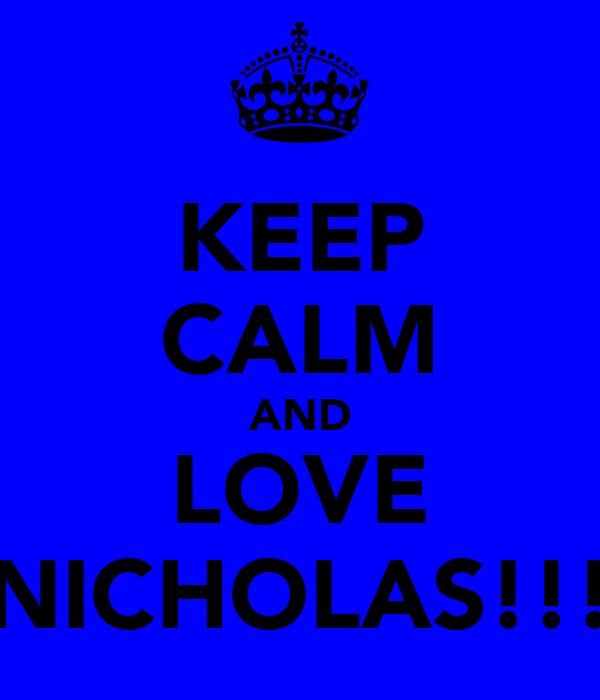 KEEP CALM AND LOVE NICHOLAS!!!