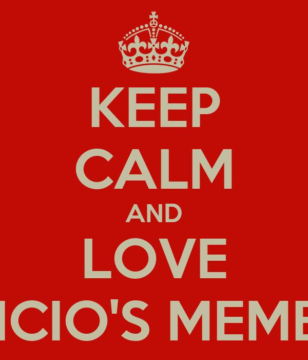 KEEP CALM AND LOVE NICIO'S MEMES