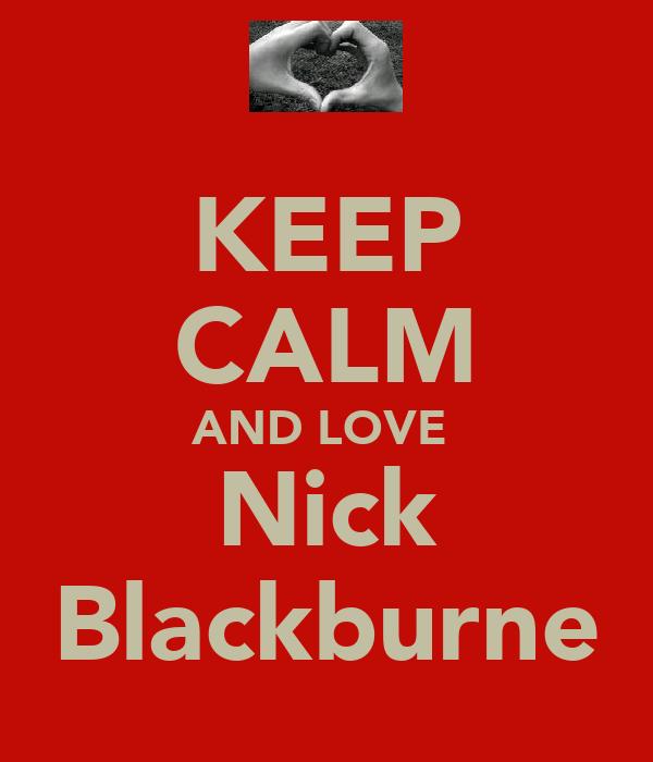 KEEP CALM AND LOVE  Nick Blackburne