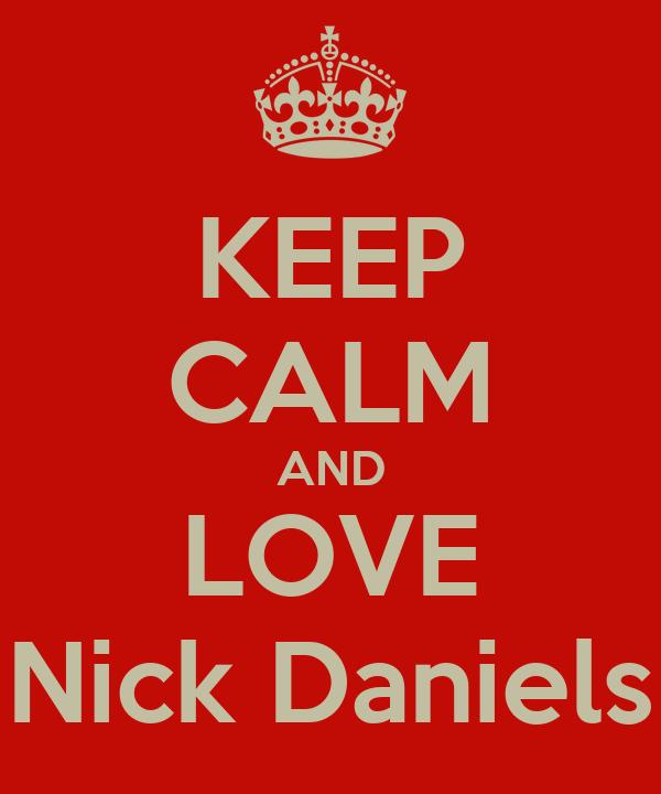 KEEP CALM AND LOVE Nick Daniels