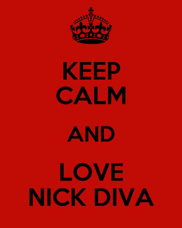 KEEP CALM AND LOVE NICK DIVA