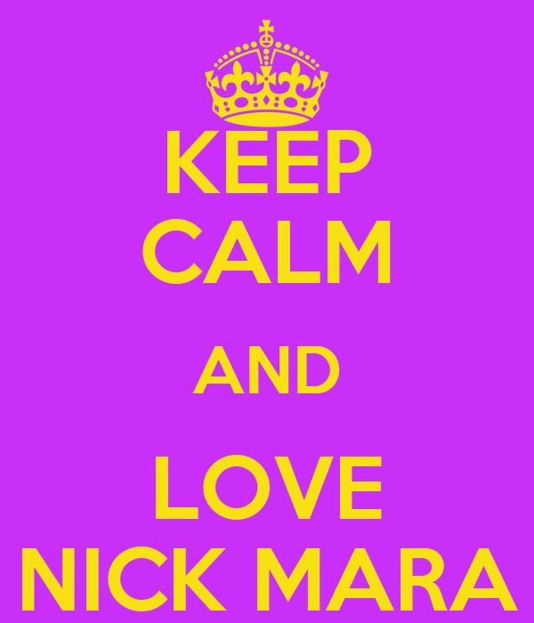 KEEP CALM AND LOVE NICK MARA