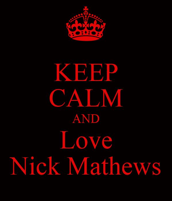 KEEP CALM AND Love Nick Mathews