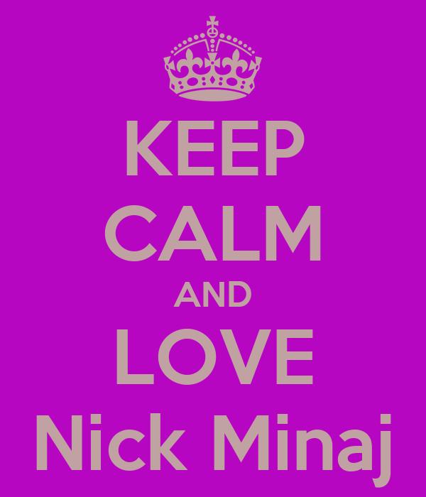 KEEP CALM AND LOVE Nick Minaj