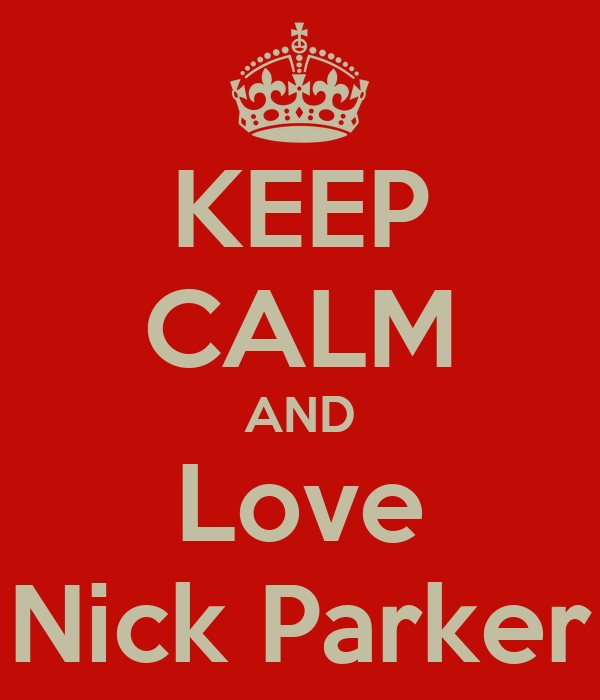 KEEP CALM AND Love Nick Parker