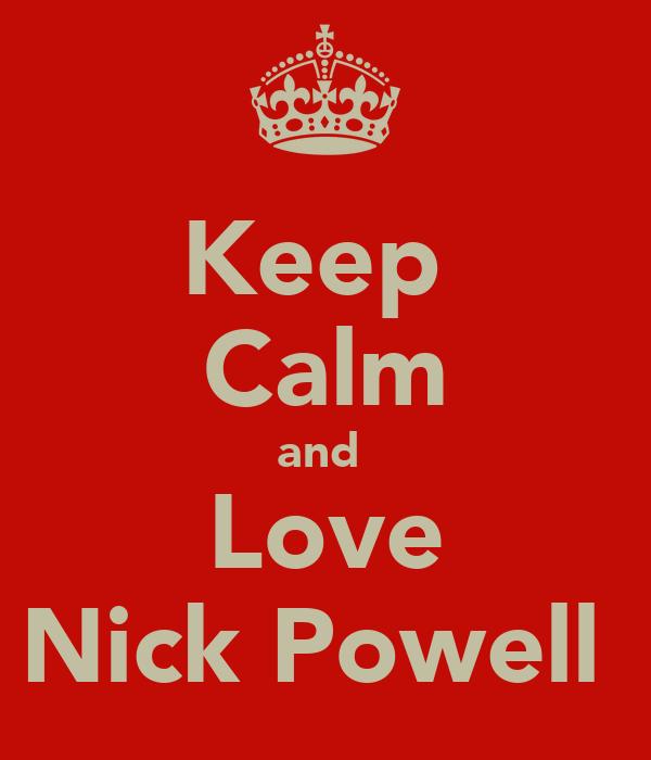 Keep  Calm and  Love Nick Powell