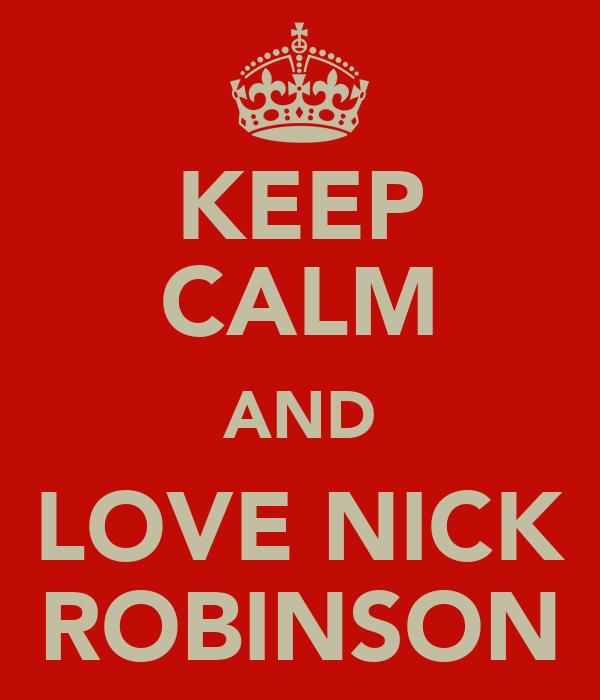 KEEP CALM AND LOVE NICK ROBINSON