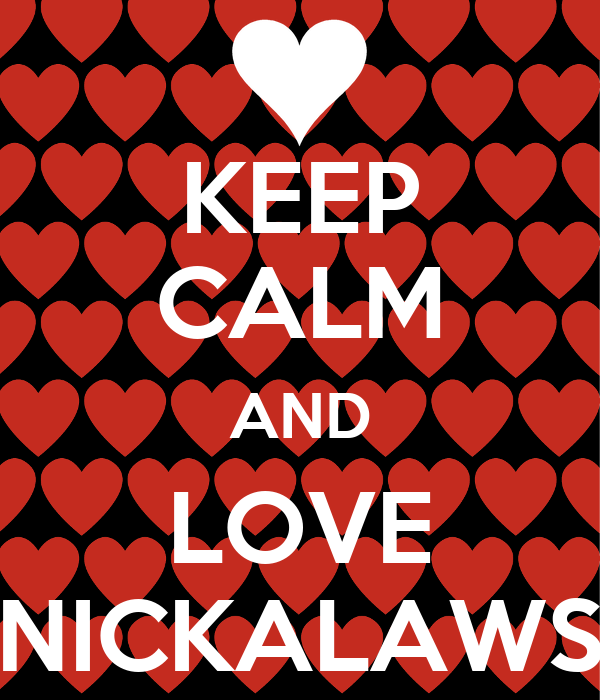 KEEP CALM AND LOVE NICKALAWS