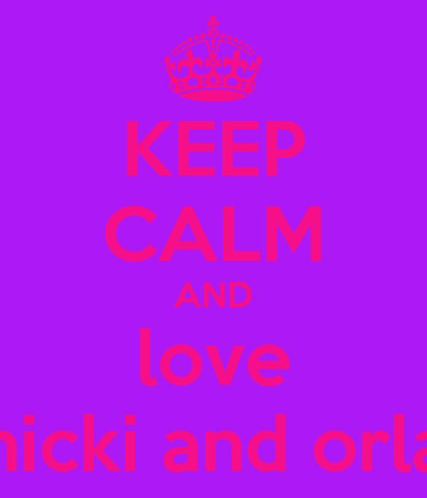 KEEP CALM AND love nicki and orla
