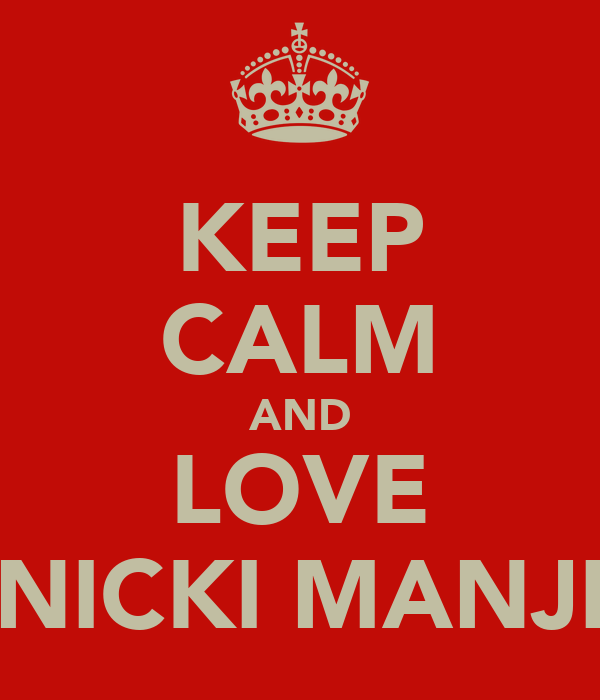 KEEP CALM AND LOVE NICKI MANJI