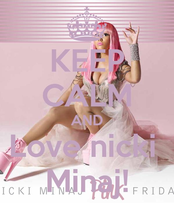 KEEP CALM AND Love nicki  Minaj!