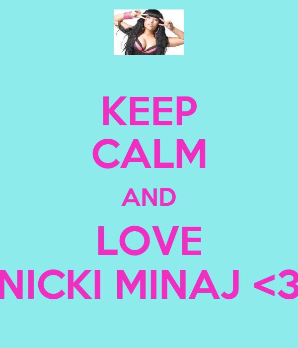 KEEP CALM AND LOVE NICKI MINAJ <3