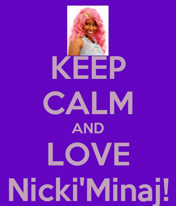 KEEP CALM AND LOVE Nicki'Minaj!