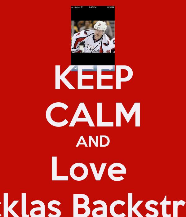 KEEP CALM AND Love  Nicklas Backstrom