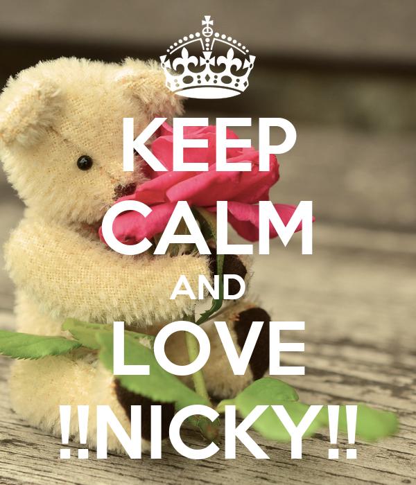 KEEP CALM AND LOVE !!NICKY!!