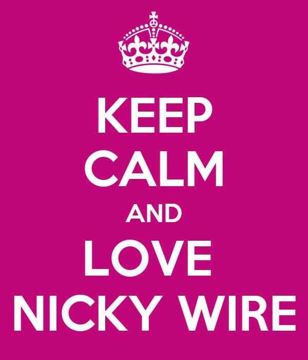 KEEP CALM AND LOVE  NICKY WIRE