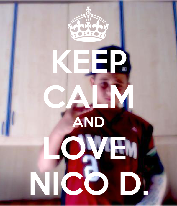 KEEP CALM AND LOVE  NICO D.
