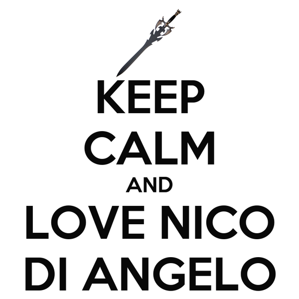 KEEP CALM AND LOVE NICO DI ANGELO
