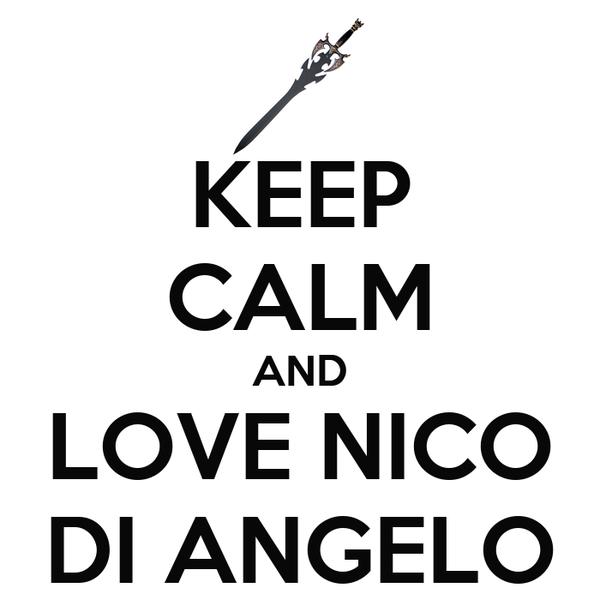 KEEP CALM AND LOVE NICO DI ANGELO