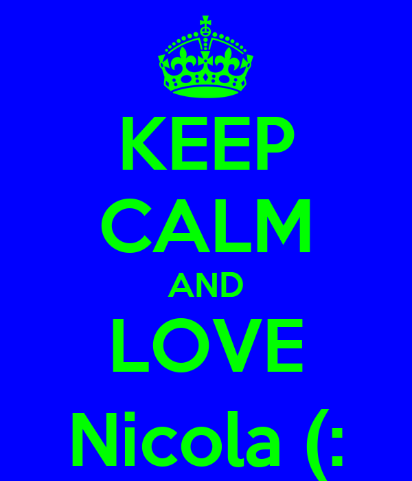 KEEP CALM AND LOVE Nicola (: