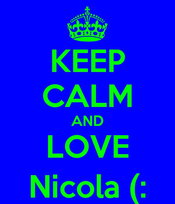 KEEP CALM AND LOVE Nicola (: