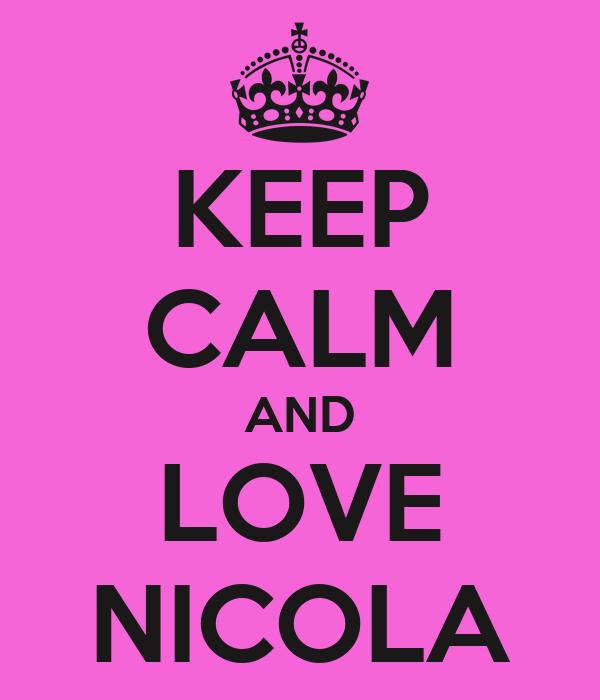 KEEP CALM AND LOVE NICOLA