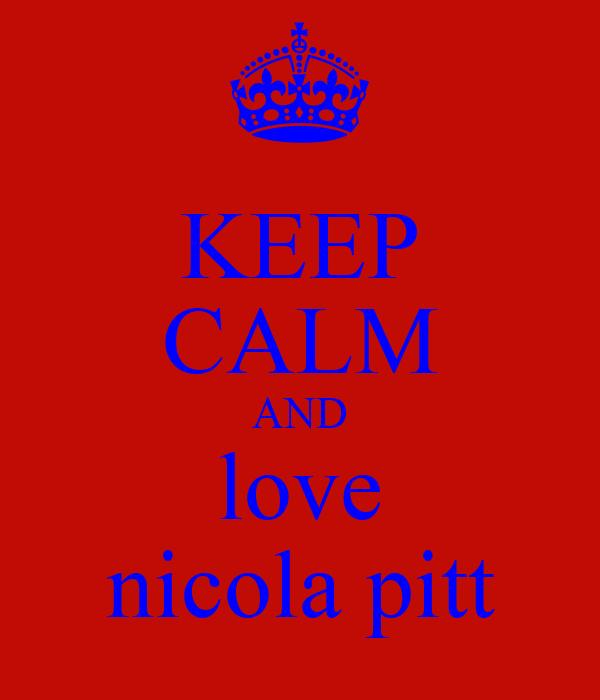 KEEP CALM AND love nicola pitt