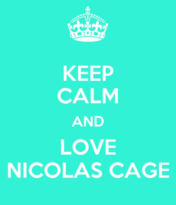 KEEP CALM AND LOVE NICOLAS CAGE