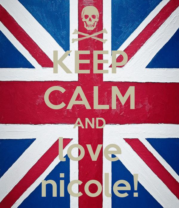 KEEP CALM AND love nicole!